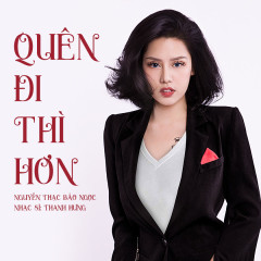 Quên Đi Thì Hơn - Nguyễn Thạc Bảo Ngọc
