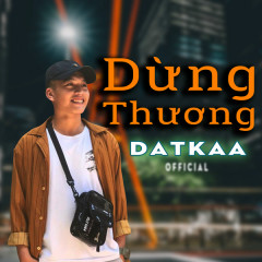 Dừng Thương - DatKaa