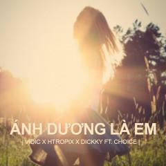 Ánh Dương Là Em - Vidic, HTropix, Choice