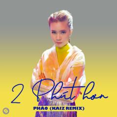 2 Phút Hơn (KAIZ Remix) - Pháo