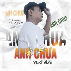 Anh Chưa Đủ Lớn - Yuki Vinh