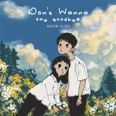 Don't Wanna Say Goodbye - NOEN, ZIT