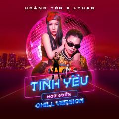 Tình Yêu Ngủ Quên (Chill Version) - Hoàng Tôn, LyHan
