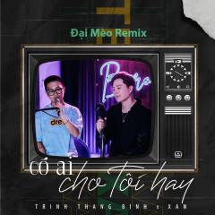 Có Ai Cho Tôi Hay (Đại Mèo Remix) - Trịnh Thăng Bình, XAN