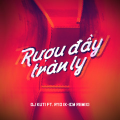 Rượu Đầy Tràn Ly (K-ICM Remix) - DJ KUTI, RYO, K-ICM