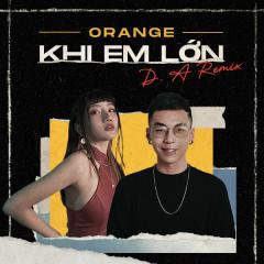 Khi Em Lớn (Remix) - Orange, D.A