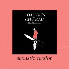 Đau Hơn Chữ Đau (Acoustic Version) - Phạm Nguyên Ngọc, B.