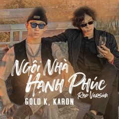 Ngôi Nhà Hạnh Phúc (Rap Version) - Gold K, Karon