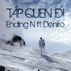 Tập Quen Đi - Ending N, Deniro