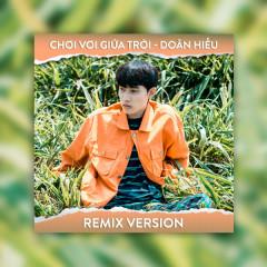 Chơi Vơi Giữa Trời (Remix) - Doãn Hiếu, Hoa Xuân Đức