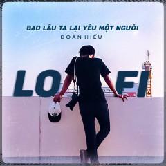 Bao Lâu Ta Lại Yêu Một Người (Lofi Version) - Doãn Hiếu, B.