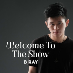 Welcome to the Show - B Ray, Great