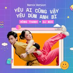 Yêu Ai Cũng Vậy Yêu Dùm Anh Đi (Remix) - Hồng Thanh, DJ Mie