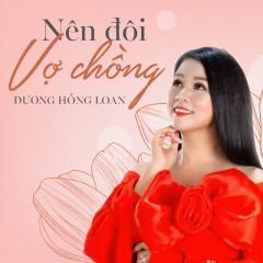 Nên Đôi Vợ Chồng - Dương Hồng Loan