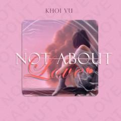 Not About Love - Khoi Vu